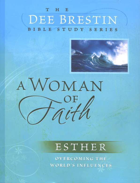 A Woman of Faith: Esther, Dee Brestin Bible Study Series
