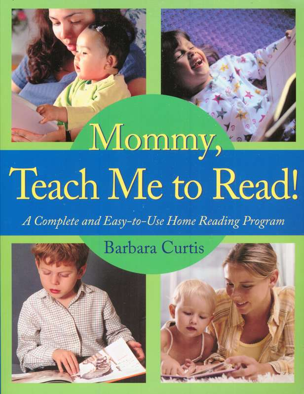 Mommy, Teach Me to Read! A Complete and Easy-to-Use Home Reading Program