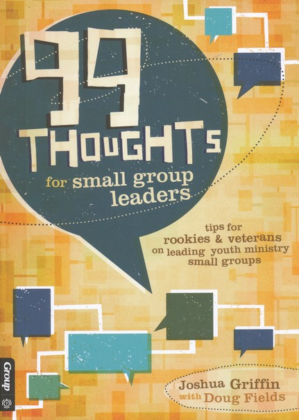 99 Thoughts for Small Group Leaders: Youth Ministry Tips for Leading Your Small Group