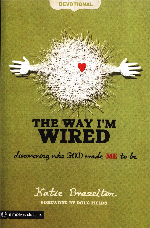 The Way I\'m Wired Student Book: Discovering Who God Made Me to Be ...