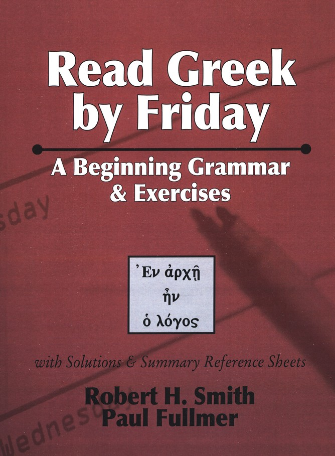 Read Greek by Friday: A Beginning Grammar and Exercises