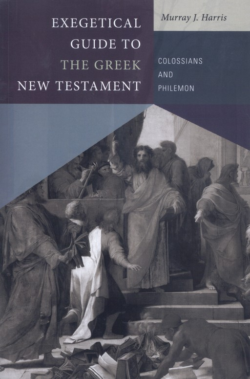 Exegetical Guide to the Greek New Testament: Colossians and Philemon