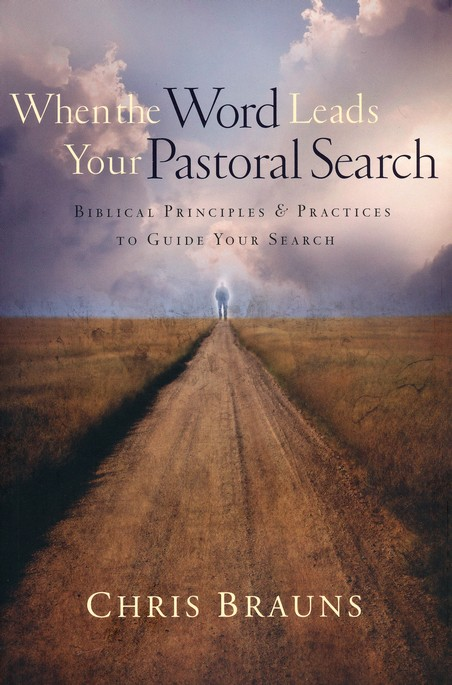 When the Word Leads Your Pastoral Search: Biblical Principles & Practices to Guide Your Search