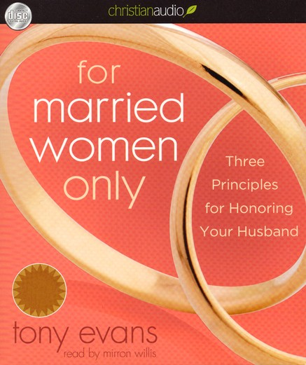 For Married Women Only: Three Principles for Honoring Your Husband Unabridged Audiobook on CD