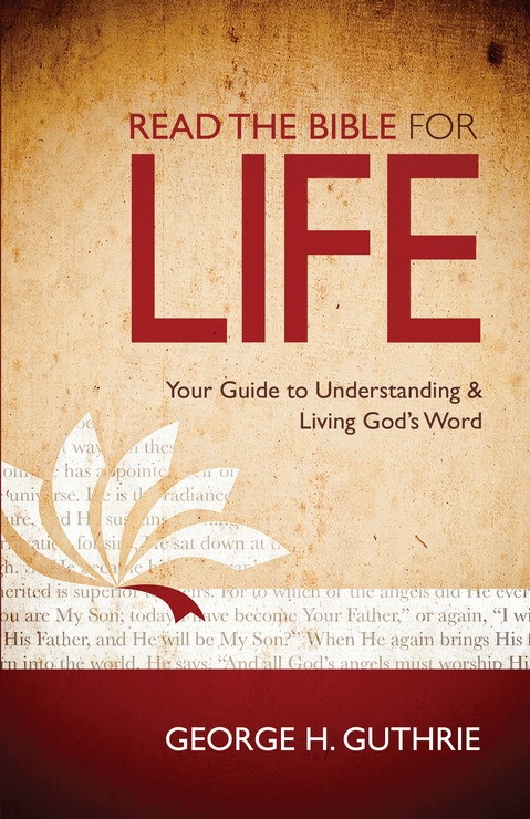 Read the Bible for Life: Your Guide to Understanding & Living God's Word