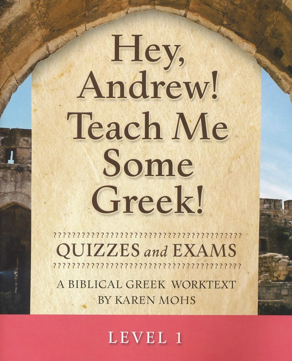 Hey, Andrew! Teach Me Some Greek! Level One  Quizzes/Exams