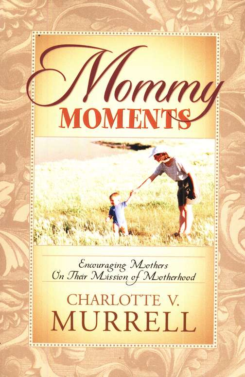 Mommy Moments: Encouraging Mothers on Their Mission of  Motherhood