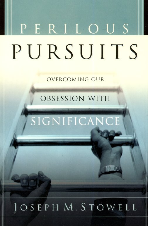 Perilous Pursuits: Overcoming Our Obsession with Significance