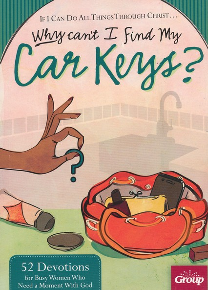If I Can Do All Things Through Christ...Why Can't I Find My Car Keys?: 52 Devotions for Busy Women Who Need a Moment with God