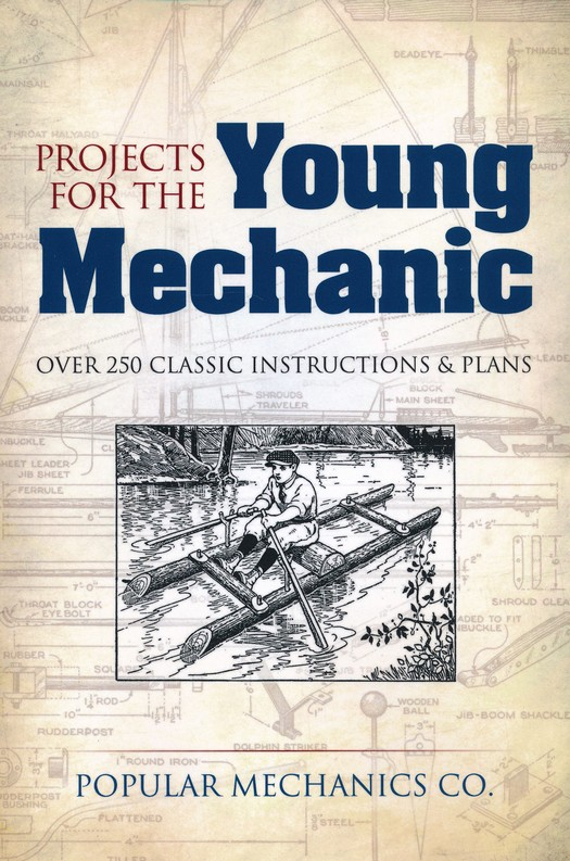 Projects For The Young Mechanic Over 100 Classic Instructions
