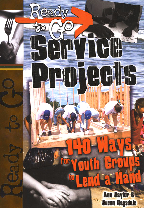 Ready-to-Go Service Projects: 50 Ways for Youth Groups to Lend a Hand