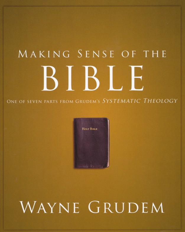 Making Sense of the Bible: One of Seven Parts from Grudem's Systematic Theology
