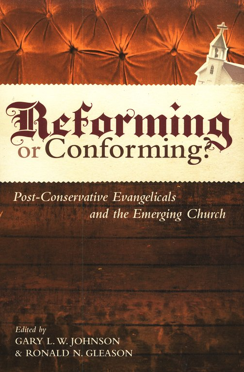 Reforming or Conforming? Post-Conservative Evangelicals and the Emerging Church