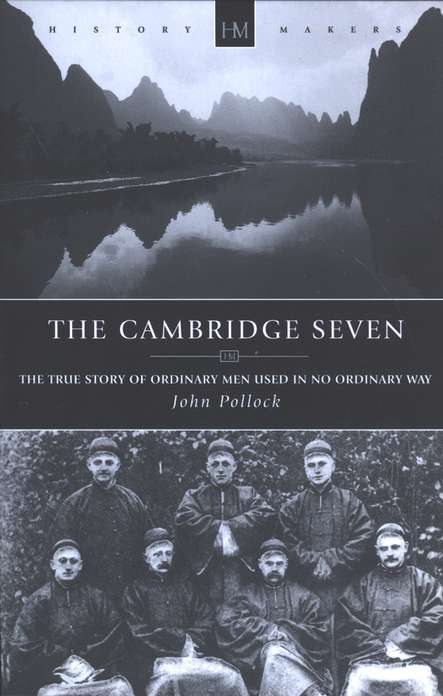 The Cambridge Seven: The true story of ordinary men used in no ordinary way
