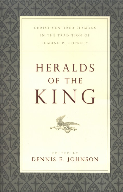 Heralds of the King: Christ-Centered Sermons in the Tradition of Edmund P. Clowney