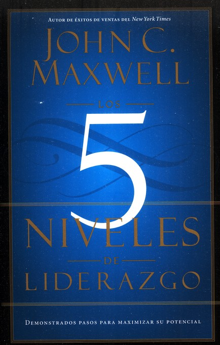 Cinco Niveles De Liderazgo Los, The Five Levels of Leadership: Proven Steps to Maximize Your Potential