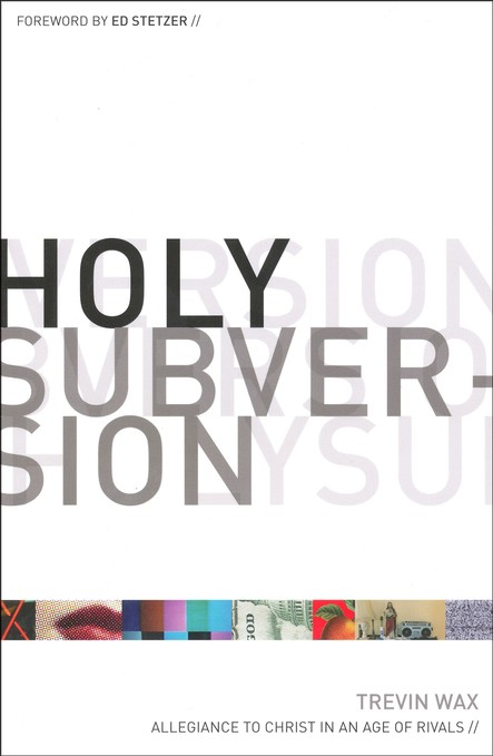 Holy Subversion: Allegiance to Christ in an Age of Rivals