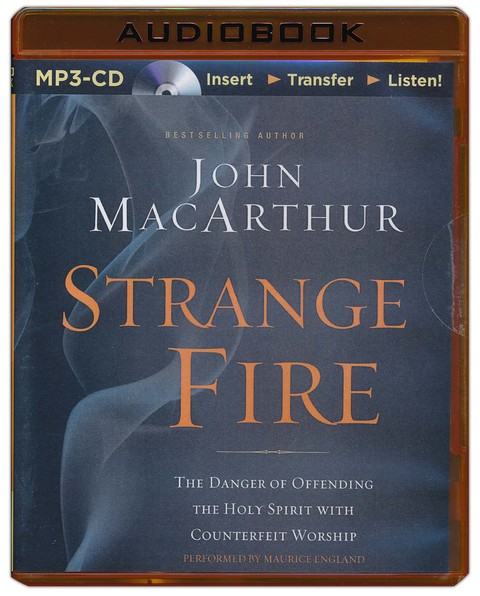 Strange Fire: The Danger of Offending the Holy Spirit with Counterfeit Worship - unabridged audiobook on MP3 CD