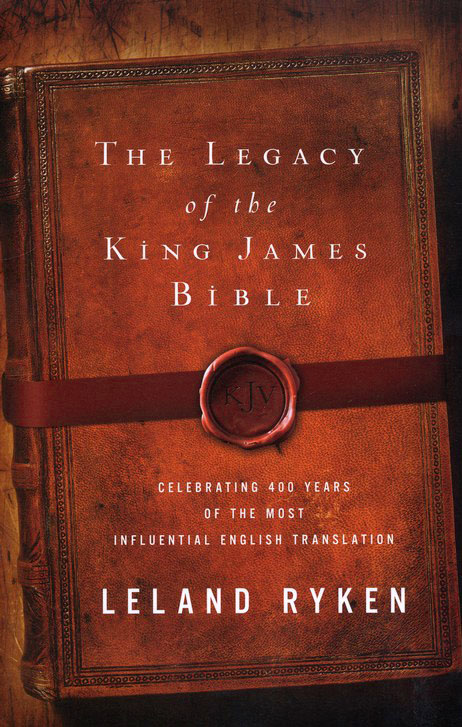 The Legacy of the King James Bible: Celebrating 400 Years of the Most Influential English Translation