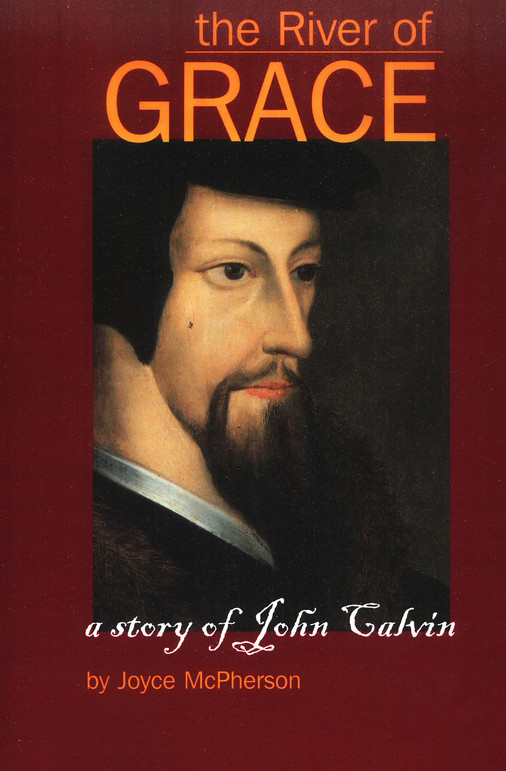 The River of Grace: The Story of John Calvin