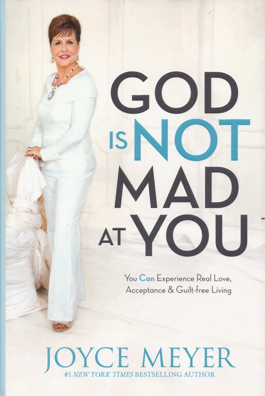 God Is Not Mad at You: You Can Experience Real Love, Acceptance & Guilt-Free Living