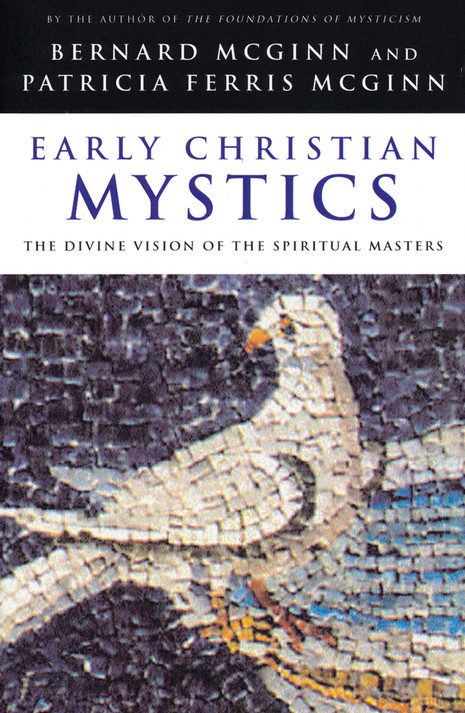 Early Christian Mystics: The Divine Vision of the  Spiritual Masters
