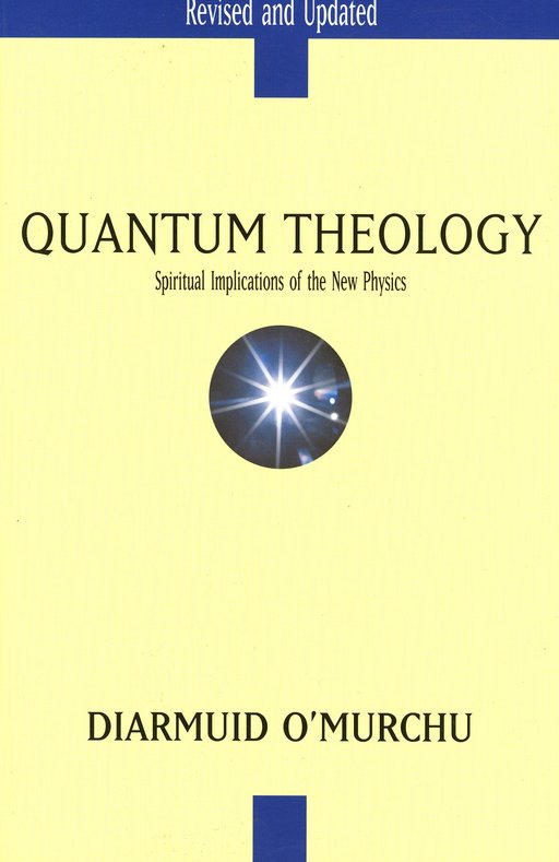 Quantum Theology: Spiritual Implications of the New  Physics, Revised and Updated