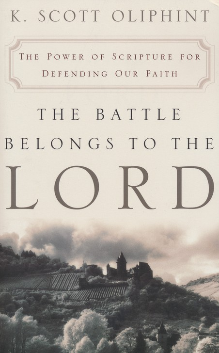 The Battle Belongs to the Lord: The Power of Scripture for Defending Our Faith