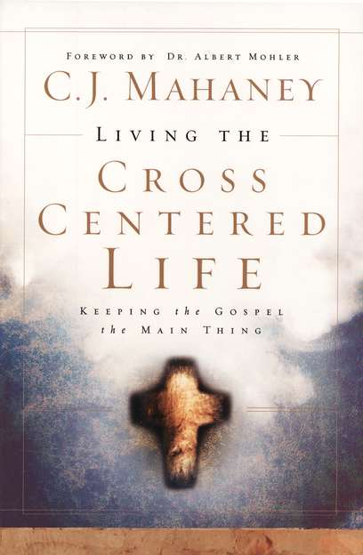 Living the Cross-Centered Life