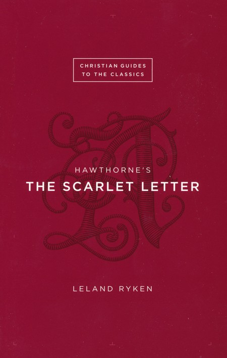 Christian Guides to the Classics: Hawthorne's The Scarlet Letter