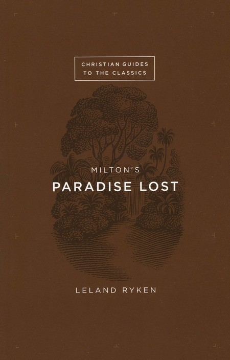 Christian Guides to the Classics: Milton's Paradise Lost
