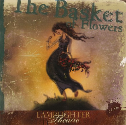 Lamplighter Theatre: The Basket of Flowers--2 CDs