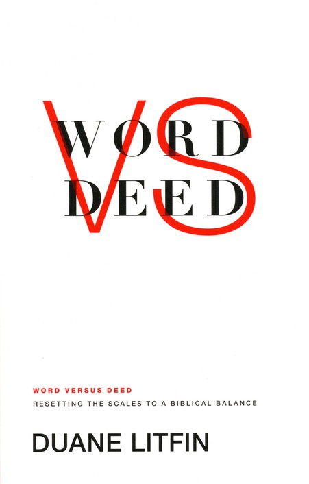 Word Vs. Deed: Toward a Biblical Balance in What We Practice & What We Preach