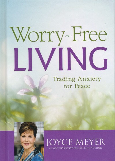 Worry Free Living Trading Anxiety For Peace Joyce Meyer