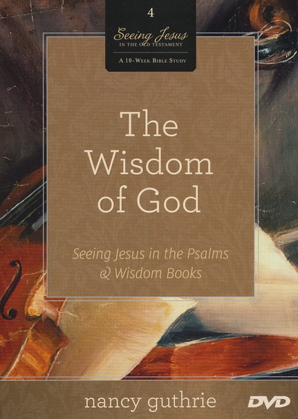 The Wisdom of God DVD: Seeing Jesus in the Psalms and Wisdom Books, A 10-week Bible Study