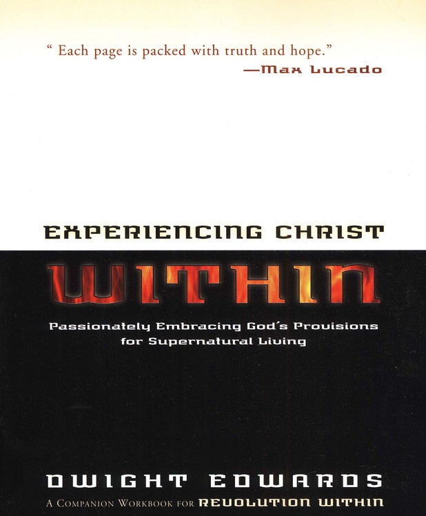 Experiencing Christ Within Workbook : Passionately Embracing God's Provisions for Supernatural Living