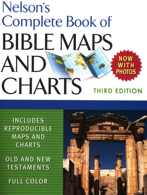 Nelson's Complete Book of Bible Maps and Charts: 3rd Edition