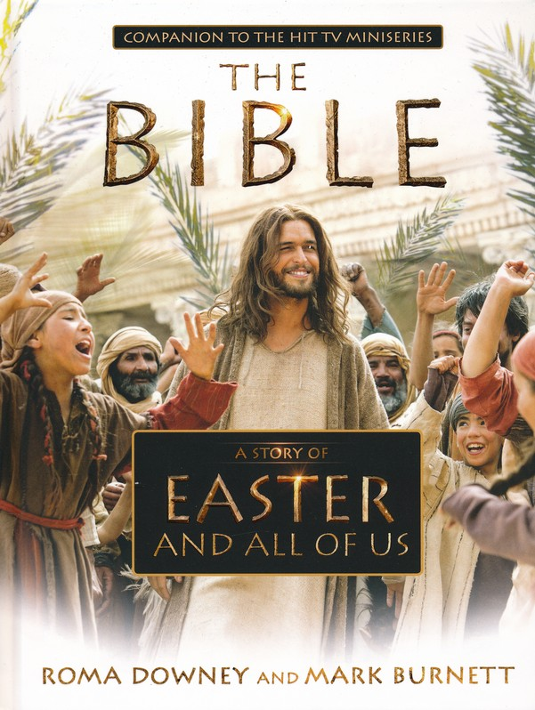 A Story of Easter and All of Us: Companion to the Hit TV Miniseries The Bible