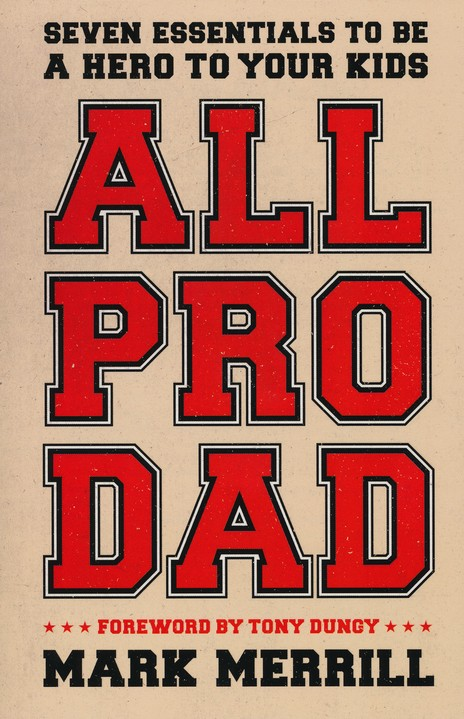 All Pro Dad: Seven Fundamentals to Be a Hero to Your Kids