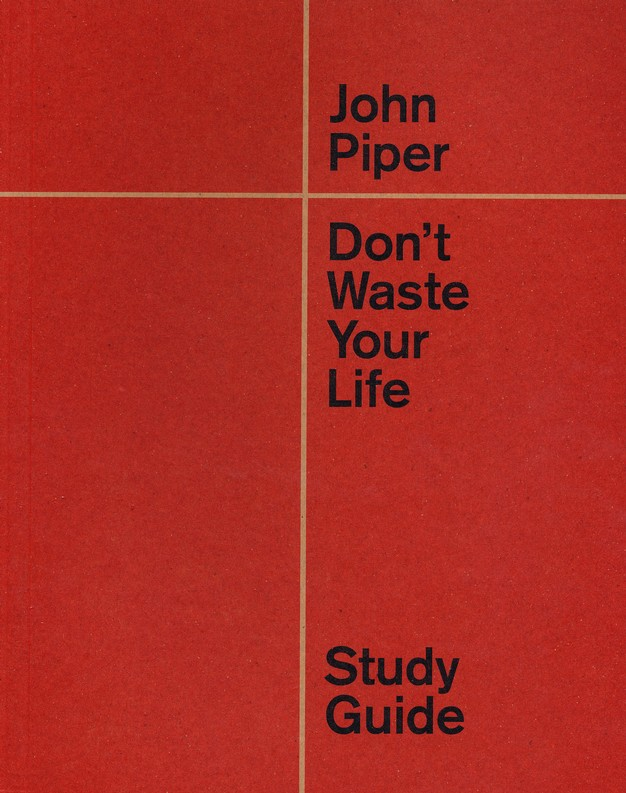 Dont Waste Your Life Study Guide