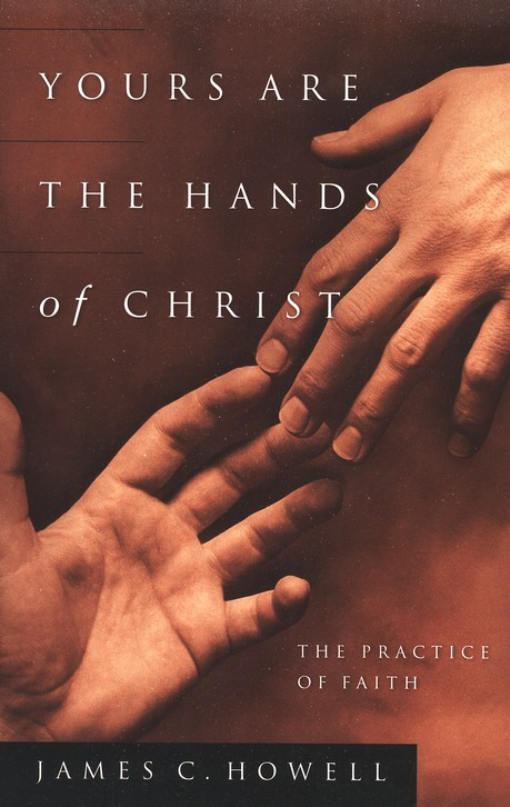 Yours Are the Hands of Christ: The Practice of Faith