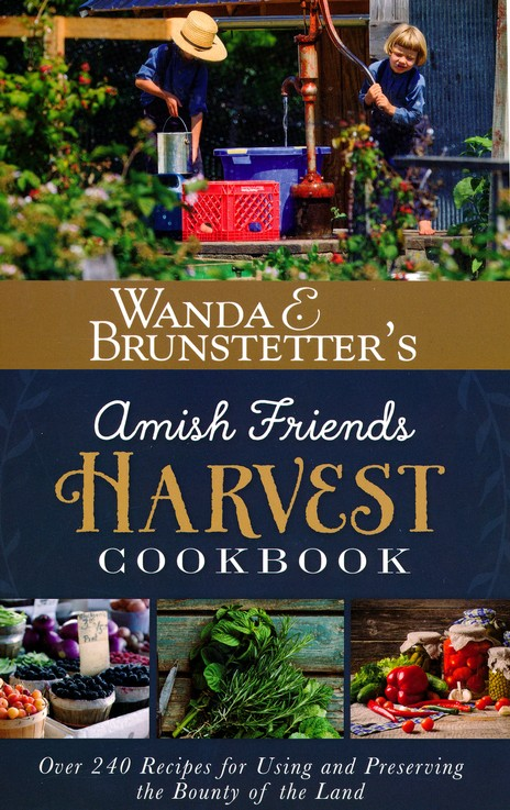 Wanda E  Brunstetter's Amish Friends Harvest Cookbook: 200 Recipes for  Using and Preserving the Bounty of the Land