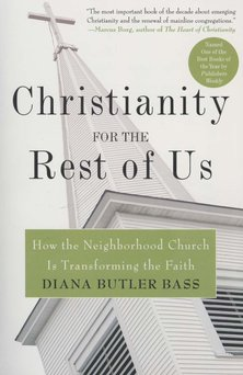 Christianity for the Rest of Us: How the Neighborhood Church is Transforming the Faith