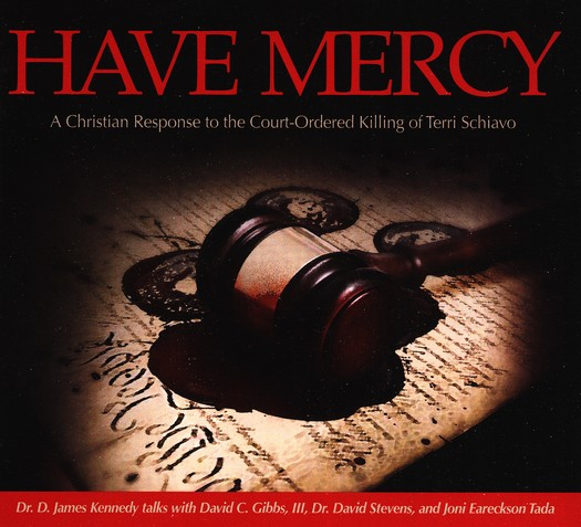 Have Mercy: A Christian Response to the Court-Ordered Killing of Terri Schiavo