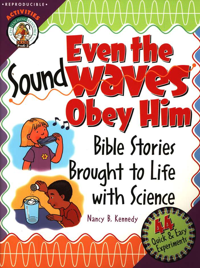 Even the Sound Waves Obey Him: Bible Stories Brought to Life with Science