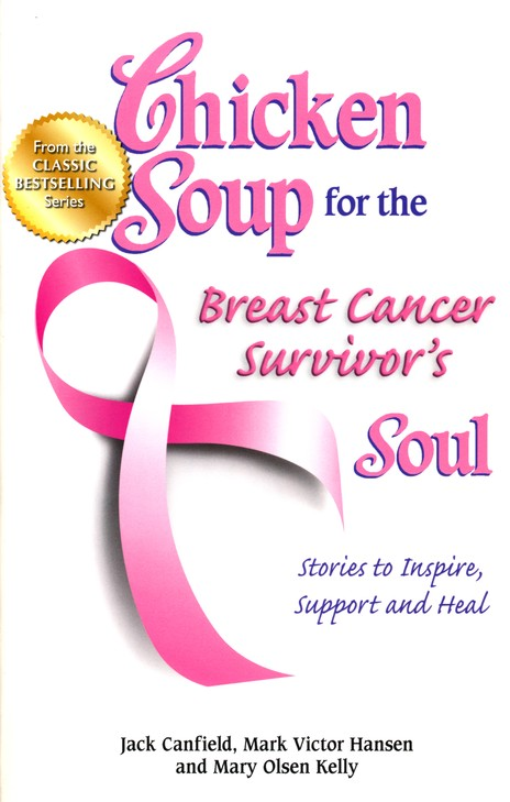 Chicken Soup for the Breast Cancer Survivor's Soul: Stories to Inspire, Support and Heal