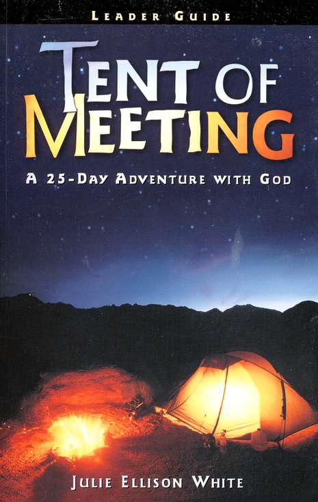 Tent of Meeting: A 25-Day Adventure with God Leader Guide