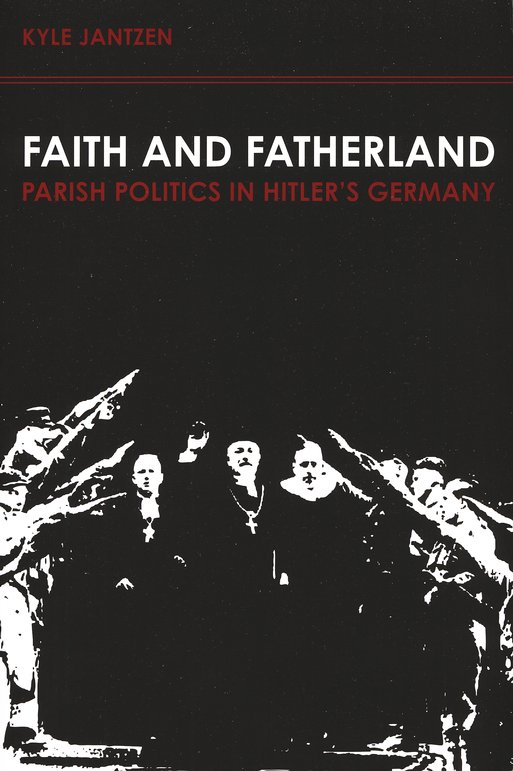 Faith and Fatherland: Parish Politics in Hitler's Germany