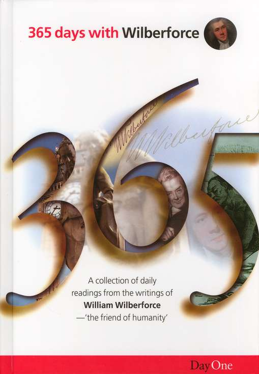 365 Days with Wilberforce: A Collection of Daily Readings   from the Writings of William Wilberforce, Hardcover