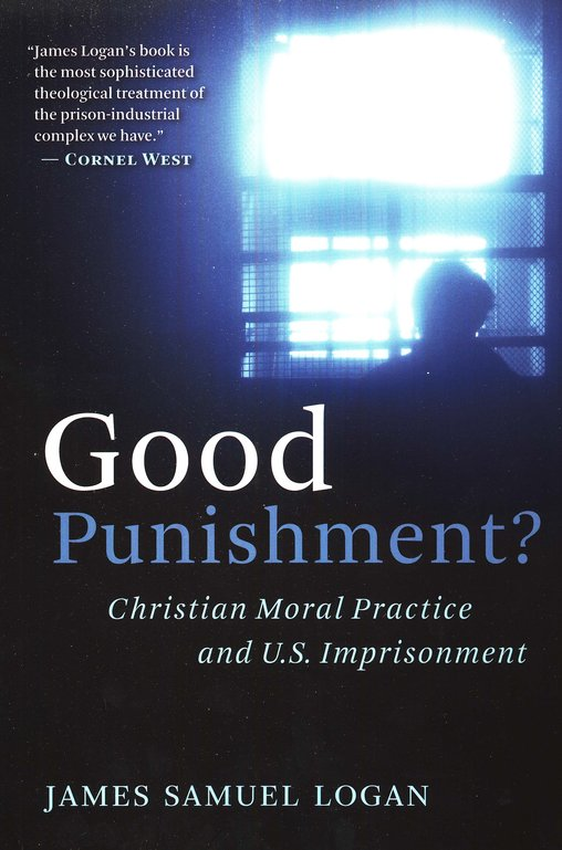Good Punishment?: A Christian Moral Practice and U.S. Imprisonment